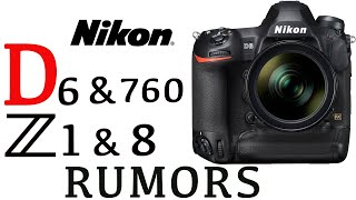 Nikon D6, Nikon D760, Nikon Z1 and Nikon Z8 Rumors