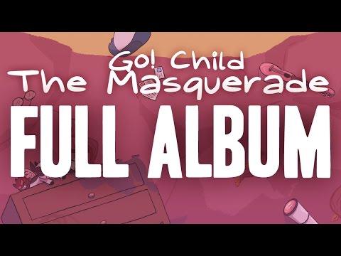 Go! Child - The Masquerade (FULL ALBUM)