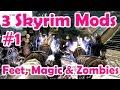3 Skyrim Mods #1: Feet, Magic and Zombies