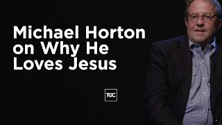 TGC: Michael Horton on Why He Loves Jesus