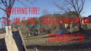 Covering Fire! - ATA - Jan. 17, 2015 - 2 Crate Capture the Flag - Crowdaddy's POV