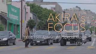 EXILE AKIRAが総合プロデュースを務める映像作品第三弾 AKIRA FOCUS『ST...