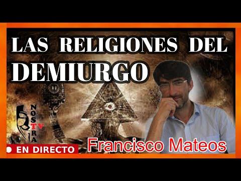 LAS RELIGIONES DEL DEMIURGO CON FRANCISCO MATEOS