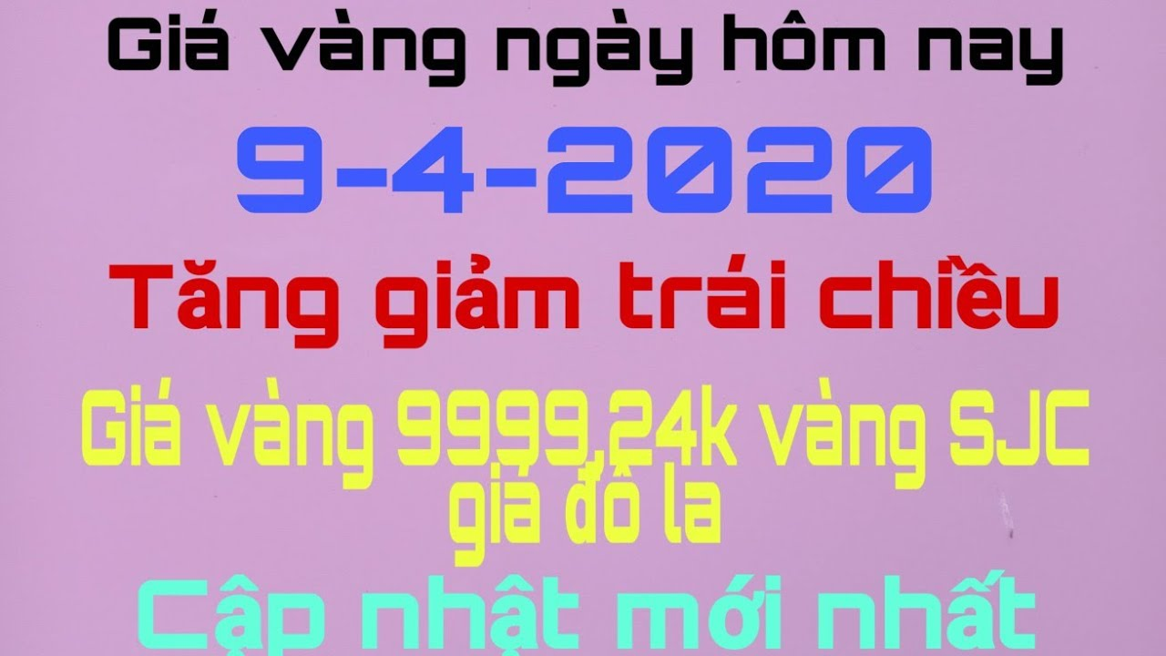 giá vàng ngày hôm nay 9 tháng 4 năm 2020- giá vàng 9999,24k vàng sjc giá đô la cập nhật mới nhất