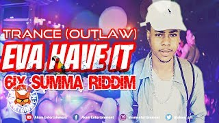 Trance (Outlaw) - Eva Have It [6ix Summa Riddim] August 2018