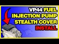 VP44 Fuel Injection Pump Stealth Cover Install: 98.5-02 Dodge Cummins #1050201