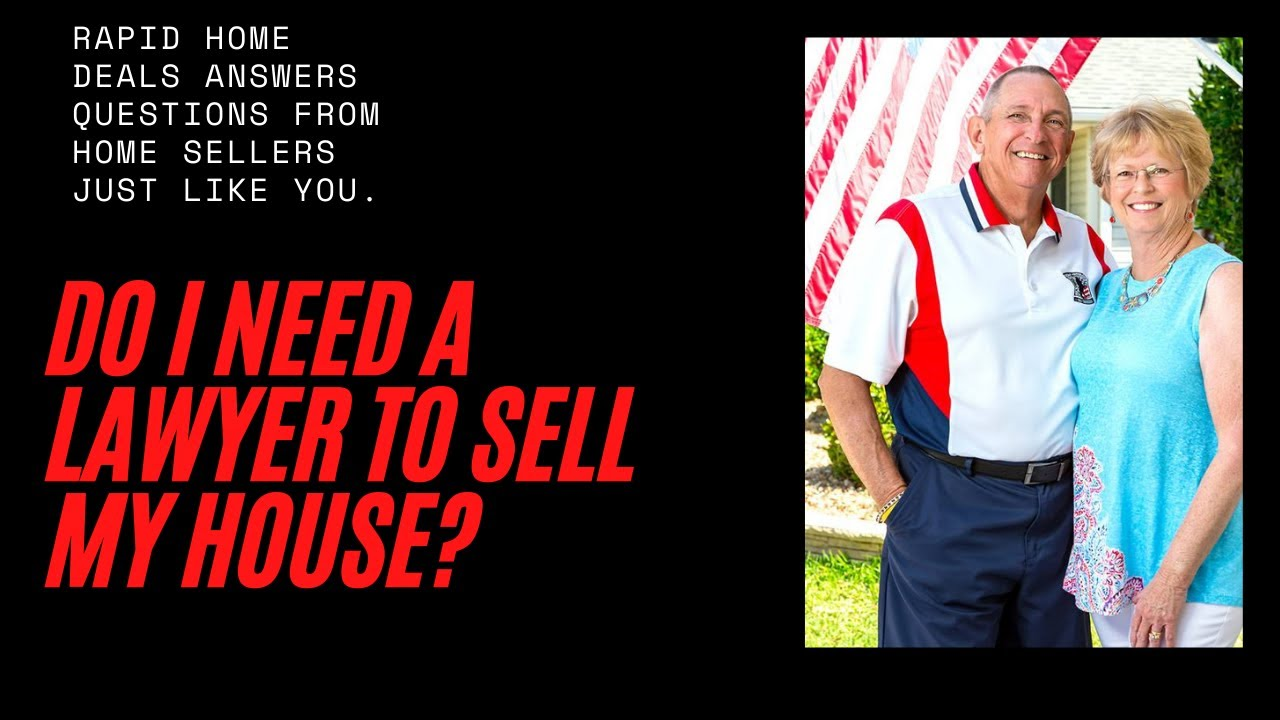 Do I need a lawyer to sell my house  Rapid Home Deals 352-480-0955