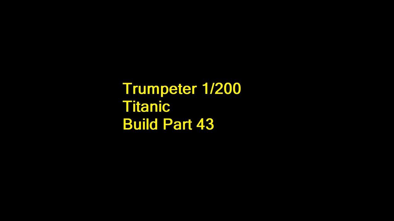 Download Trumpeter 1 200 Titanic Build Part 43