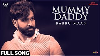 Babbu Maan Mummy Daddy (Full Song) | Ik C Pagal | Latest Punjabi Songs 2018