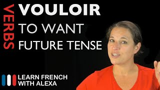 Vouloir (to want) — Future Tense (French verbs conjugated by Learn French With Alexa)
