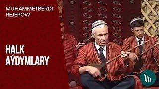 Muhammetberdi Rejepow - Halk aýdymlary | 2019