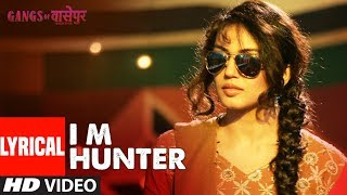 LYRICS: I M Hunter | Gangs of Wasseypur |  | Manoj Bajpai, Reema Sen, Huma Qureshi