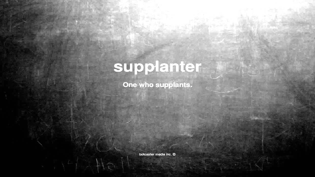 Speaking, you what does supplanter mean in a name still