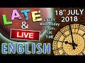 It's English Late and Live - Laughter is the best medicine - 2nd is Penicillin  -18th July 2018