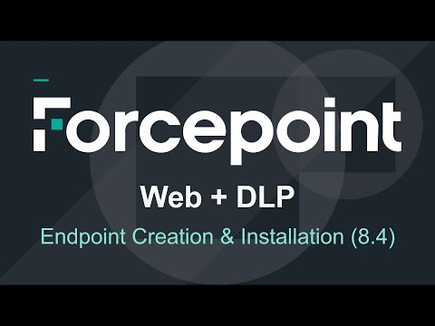 Forcepoint - 8 4 Installation: Web & DLP Endpoint Creation