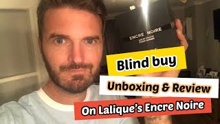 Blind buy and unboxing and fragrance review on Encre Noire by Lalique