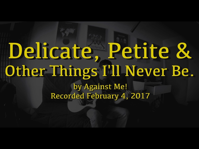 Delicate, petite and other things I'll never be (Acoustic) by Against Me!