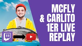 1ER LIVE TWITCH MCFLY & CARLITO [REPLAY][COMPLET]