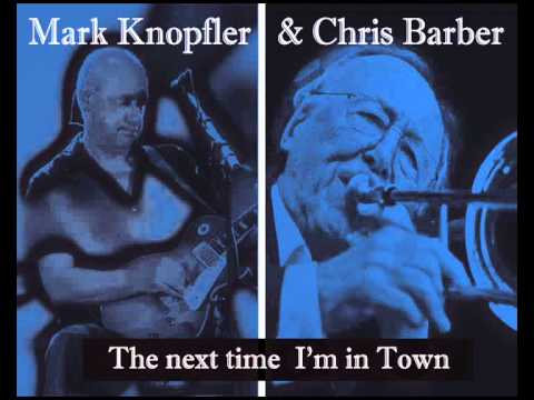 Mark Knopfler & Chris Barber - The next I'm in town (Live)
