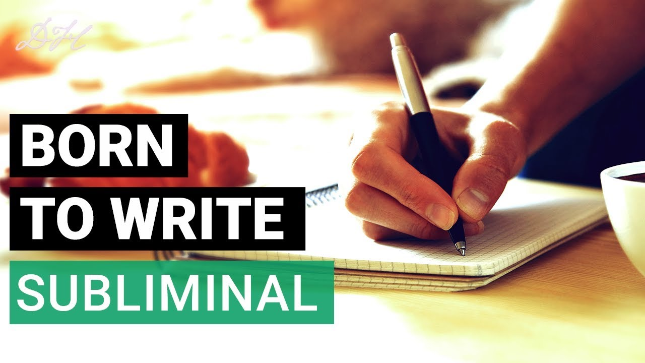 Subliminal Messages For Writers | I Was Born To Write