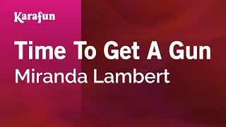 Karaoke Time To Get A Gun - Miranda Lambert *