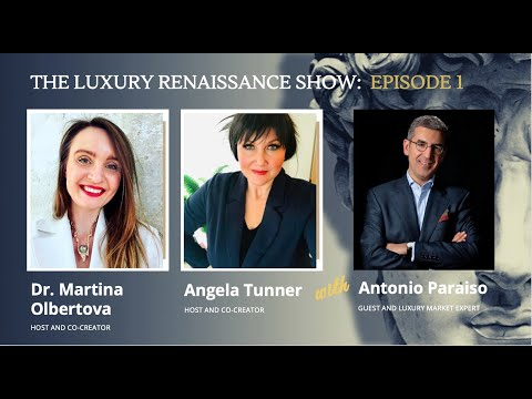 E1 THE LUXURY RENAISSANCE SHOW with Antonio Paraiso, Dr. Martina Olbertova and Angela Tunner