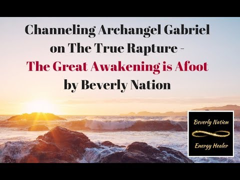 Archangel Gabriel on the True Rapture - The Great Awakening is Afoot by Beverly Nation