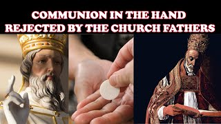 COMMUNION IN THE HAND REJECTED BY THE CHURCH FATHERS