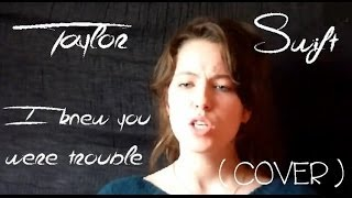 Taylor Swift - I Knew You Were Trouble (COVER)