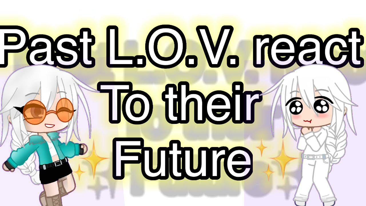Download Past L.O.V react to their future+Villain Rei and Keigo  Credits in desc  Le simp