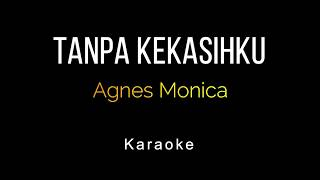 Agnes Monica - Tanpa Kekasihku (Karaoke)