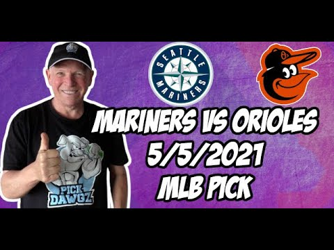 Seattle Mariners vs Baltimore Orioles 5/5/21 MLB Pick and Prediction MLB Tips Betting Pick