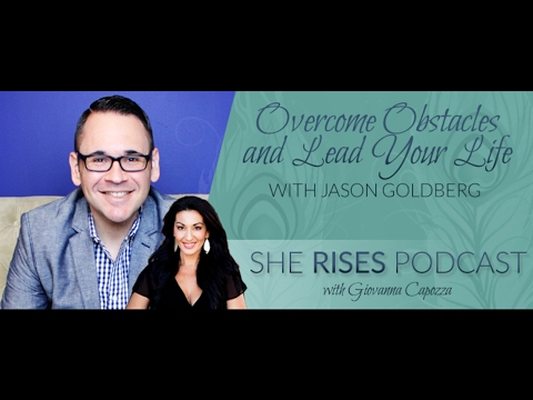Overcome Obstacles and Lead Your Life – Jason Goldberg
