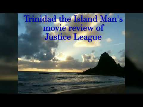JUSTICE LEAGUE- Trinidad the Island Man's Movie review
