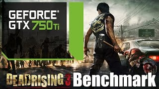 GTX 750 TI OC - Dead Rising 3 - Max Settings