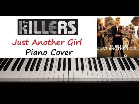 "The Killers - "" Just Another Girl "" Piano Cover"