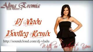 Alina Eremia feat Mister Z - With or Without You (Dj Vladu Bootleg Remix)wmv