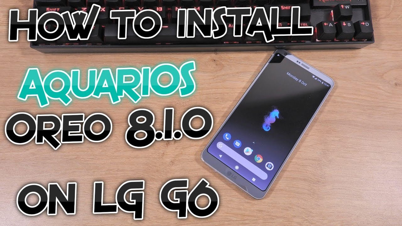 How to install AquariOS Android Oreo 8 1 0 on LG G6 (H870, H872, US997)  [Tutorial]