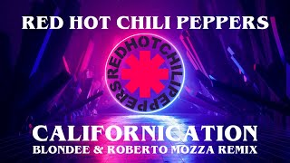 Red Hot Chili Peppers - Californication (Blondee & Roberto Mozza Remix)