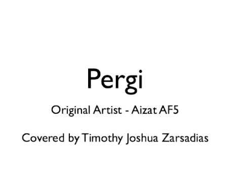 Pergi by Aizat AF5 (Timothy Zarsadias Cover)