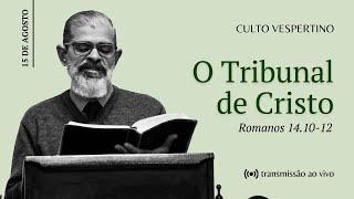CULTO VESPERTINO: O Tribunal de Cristo | IPBNL | 15.08.2021