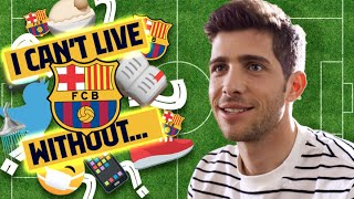 5 Things Sergi Roberto Can't Live Without