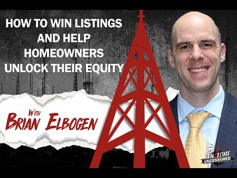 How To Win Listings & Help Homeowners Unlock Their Equity w/Brian Elbogen