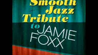 Slow Jamz- Jamie Foxx Smooth Jazz Tribute