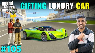 I GIFTED MOST EXPENSIVE CAR TO MY FRIEND | GTA V GAMEPLAY #105