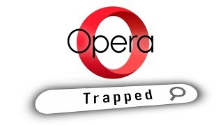 Trapped in Opera Web Browser