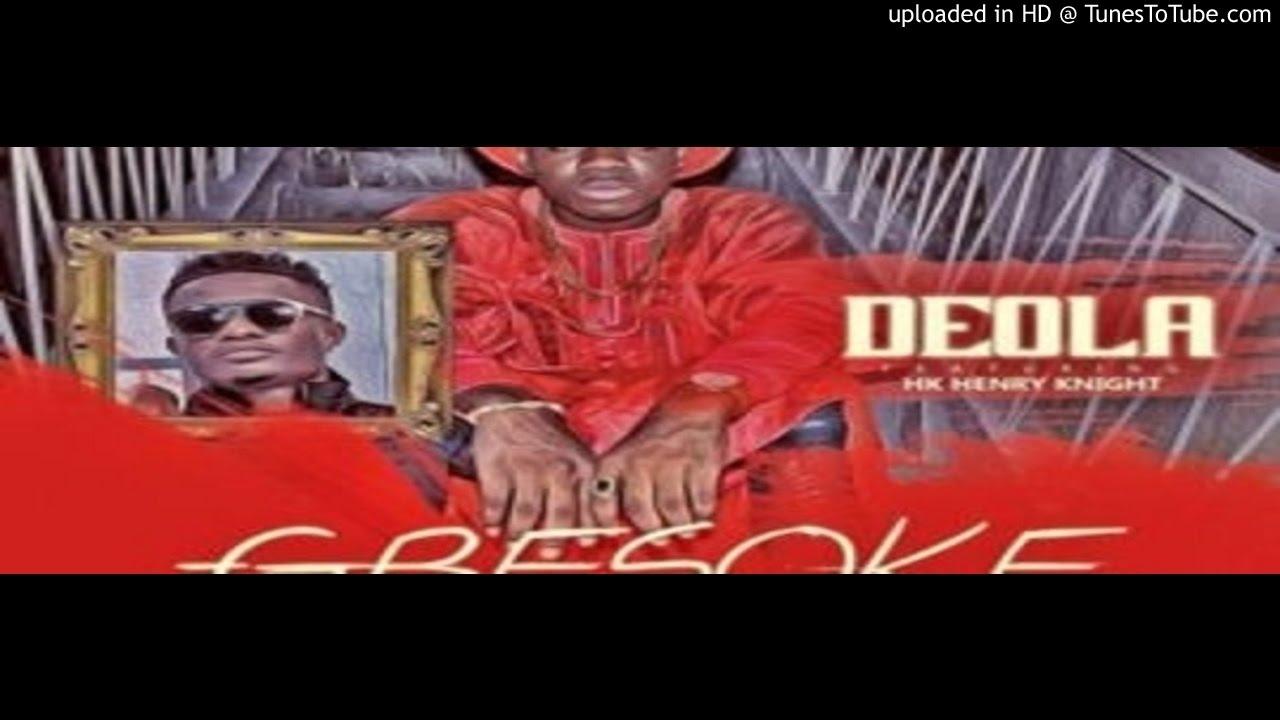 Download Deola-ft-Hk-Henry-Knight-_-Gbesoke (2016 MUSIC)