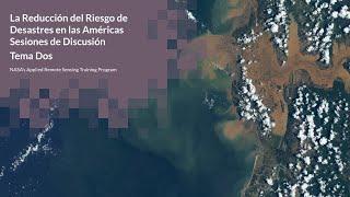 NASA ARSET: Tema dos: Desastres hidrometeorológicos, Sesión 2 de 3