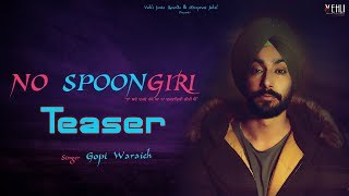 NO SPOONGIRI TEASER | GOPI WARAICH | Latest Punjabi Songs 2018 | Vehli Janta Records