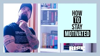 HOW TO STAY MOTIVATED - PRACTICAL Tips, tricks, discussion